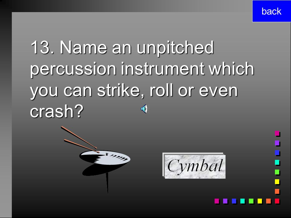12. Name a pitched percussion instrument in which you strike metal bars back