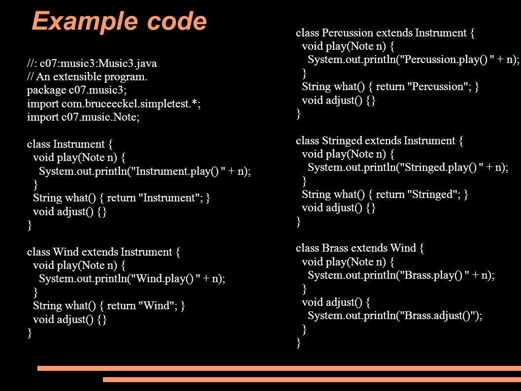 Example code //: c07:music3:Music3.java // An extensible program. package c07.music3; import com.bruceeckel.simpletest.*; import c07.music.Note; class