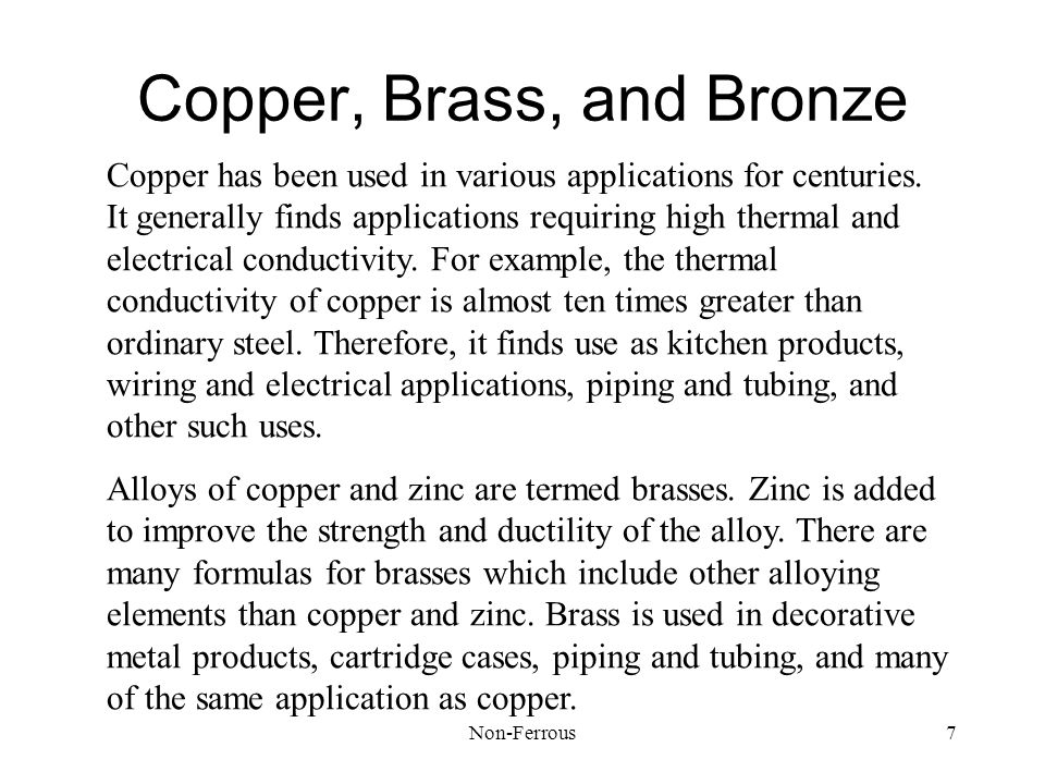Non-Ferrous7 Copper, Brass, and Bronze Copper has been used in various applications for centuries.