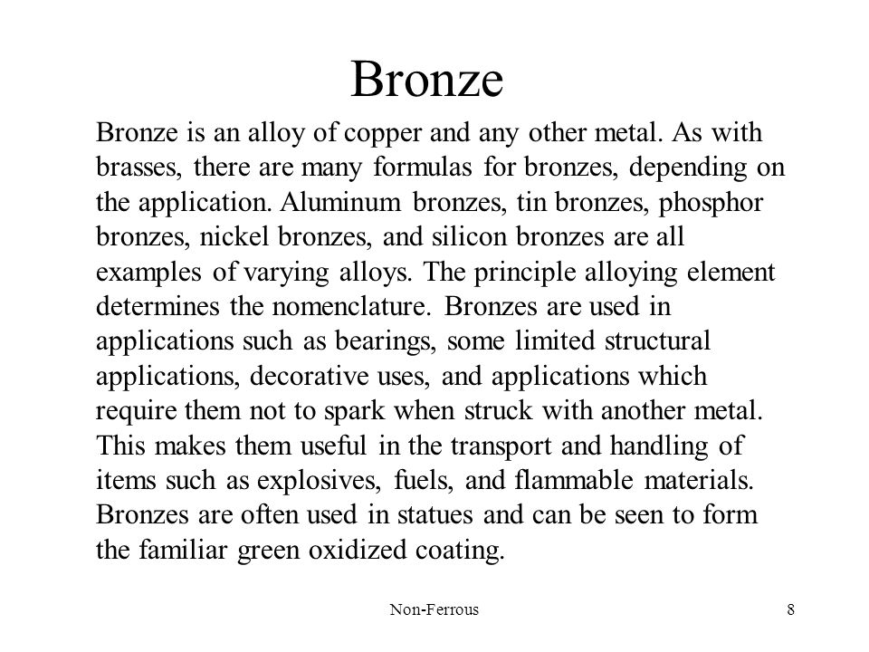Non-Ferrous8 Bronze Bronze is an alloy of copper and any other metal.