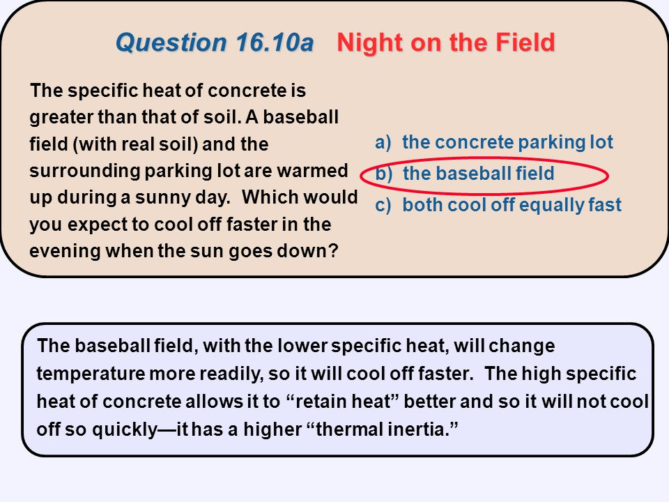 The specific heat of concrete is greater than that of soil. A baseball field (with real soil) and the surrounding parking lot are warmed up during a s