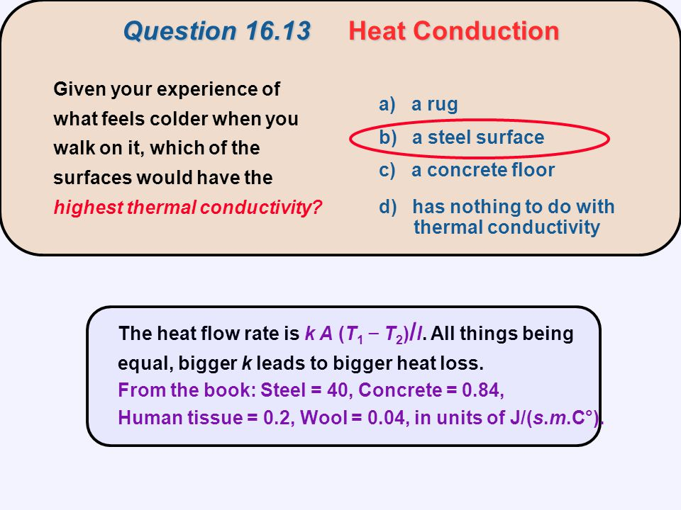 Question 16.13Heat Conduction Question 16.13 Heat Conduction Given your experience of what feels colder when you walk on it, which of the surfaces wou