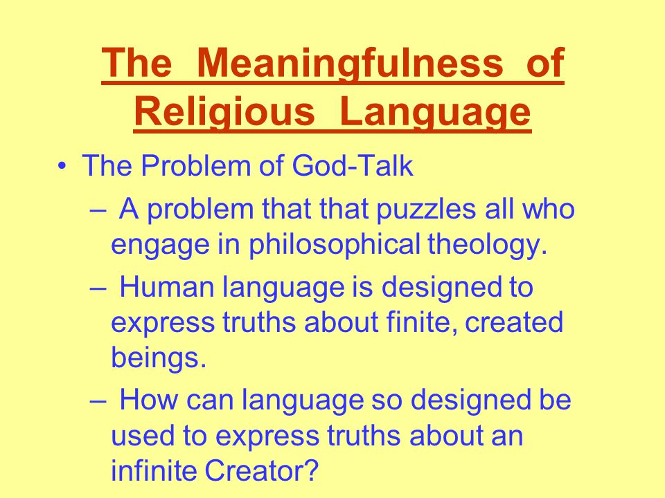 The Meaningfulness of Religious Language The Problem of God-Talk – A problem that that puzzles all who engage in philosophical theology.