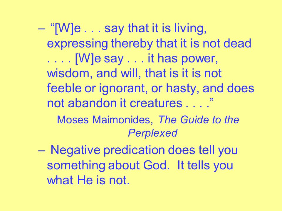 – The fundamental idea of Negative Theology is that humans can never say what God is. They can only say what He is not. – Even seemingly affirmative s
