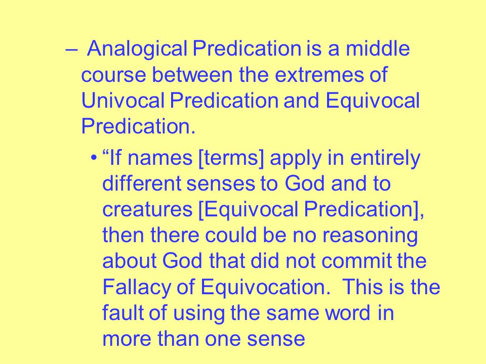 – Analogical Predication is a middle course between the extremes of Univocal Predication and Equivocal Predication.