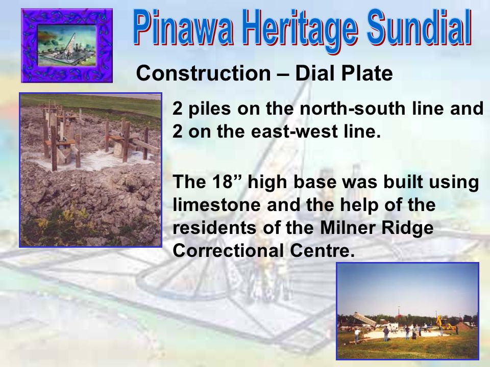 """Construction – Dial Plate 2 piles on the north-south line and 2 on the east-west line. The 18"""" high base was built using limestone and the help of the"""