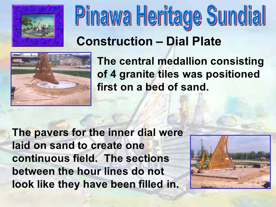 Construction – Dial Plate The central medallion consisting of 4 granite tiles was positioned first on a bed of sand. The pavers for the inner dial wer