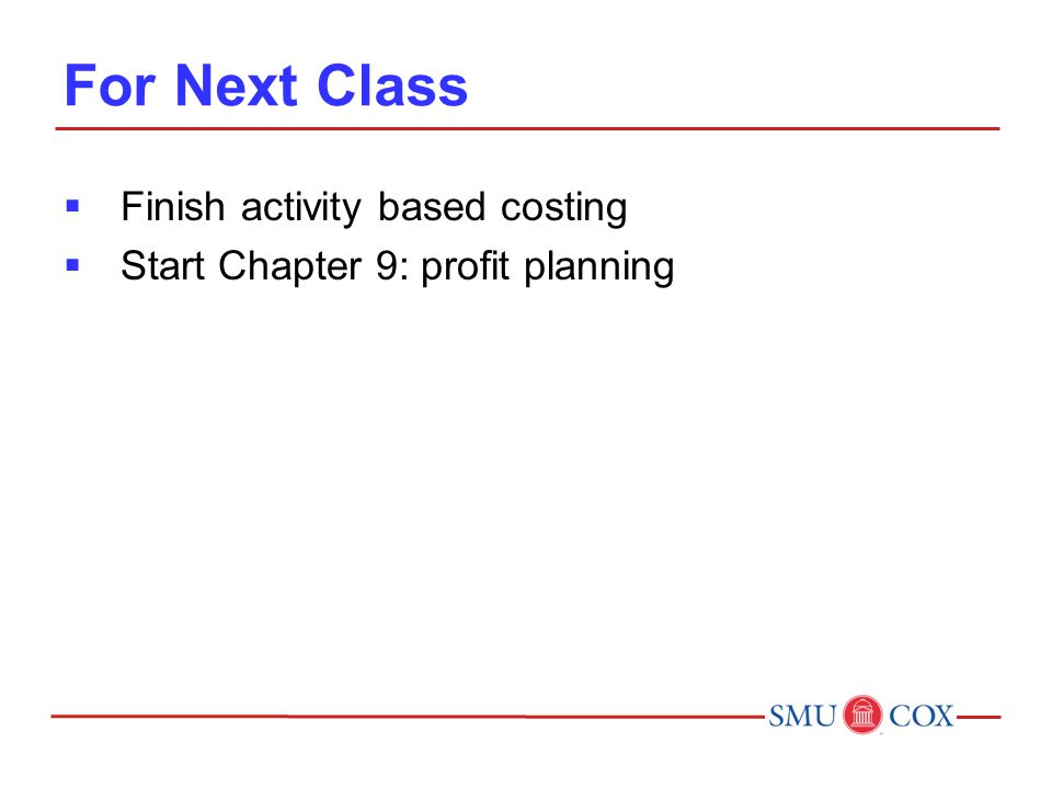 For Next Class  Finish activity based costing  Start Chapter 9: profit planning