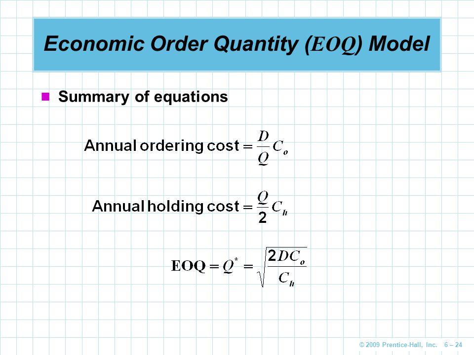 © 2009 Prentice-Hall, Inc. 6 – 24 Economic Order Quantity ( EOQ ) Model Summary of equations