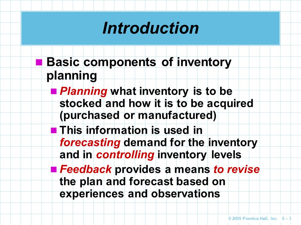 © 2009 Prentice-Hall, Inc. 6 – 3 Introduction Basic components of inventory planning Planning what inventory is to be stocked and how it is to be acqu