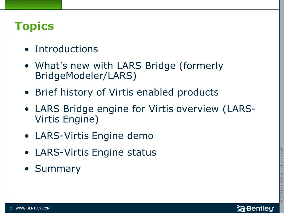 © 2009 Bentley Systems, Incorporated 2 | WWW.BENTLEY.COM Topics Introductions What's new with LARS Bridge (formerly BridgeModeler/LARS) Brief history