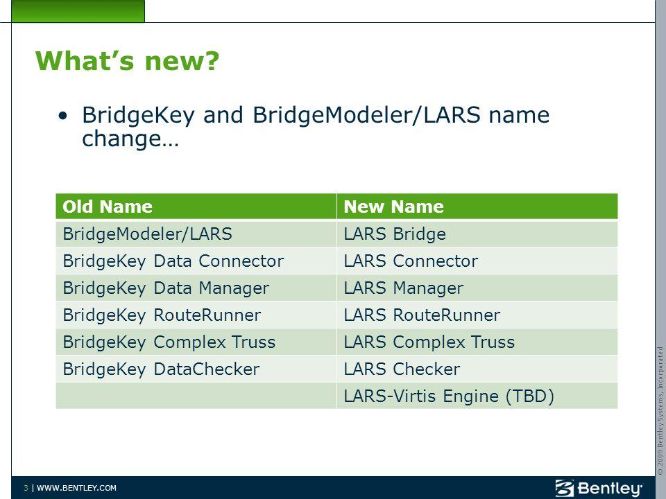 © 2009 Bentley Systems, Incorporated 3 | WWW.BENTLEY.COM What's new? BridgeKey and BridgeModeler/LARS name change… Old NameNew Name BridgeModeler/LARS