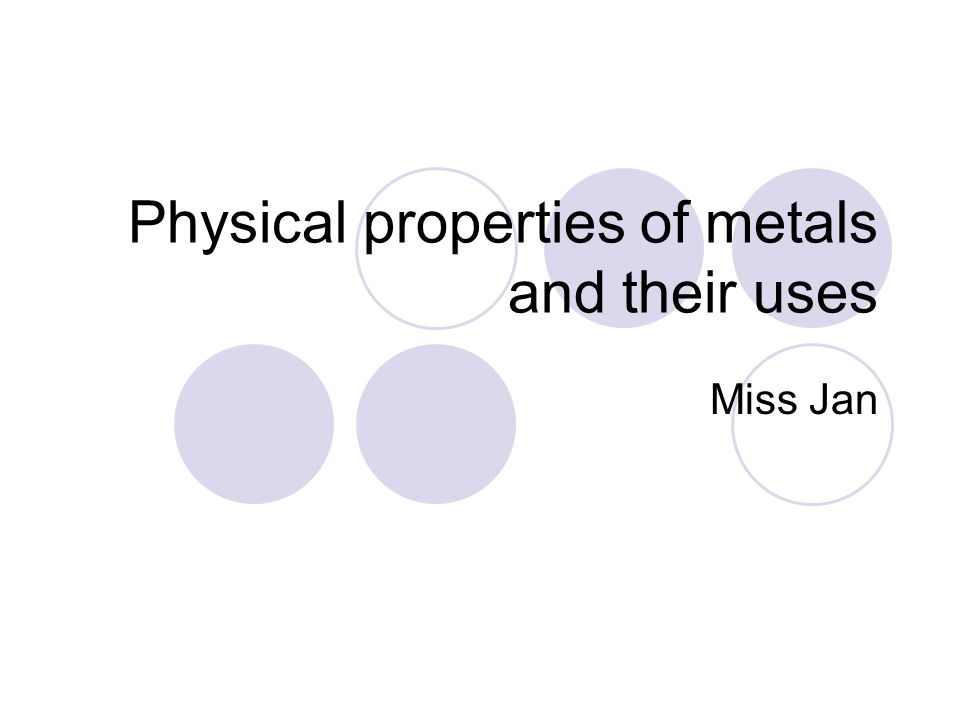 Physical properties of metals and their uses Miss Jan