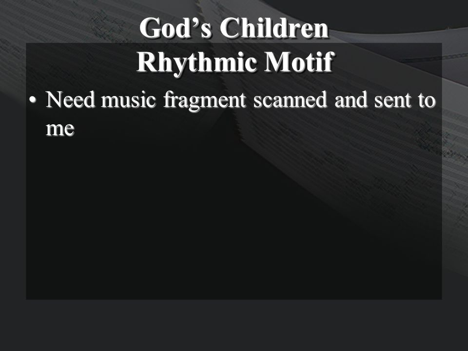 God's Children Rhythmic Motif Need music fragment scanned and sent to meNeed music fragment scanned and sent to me