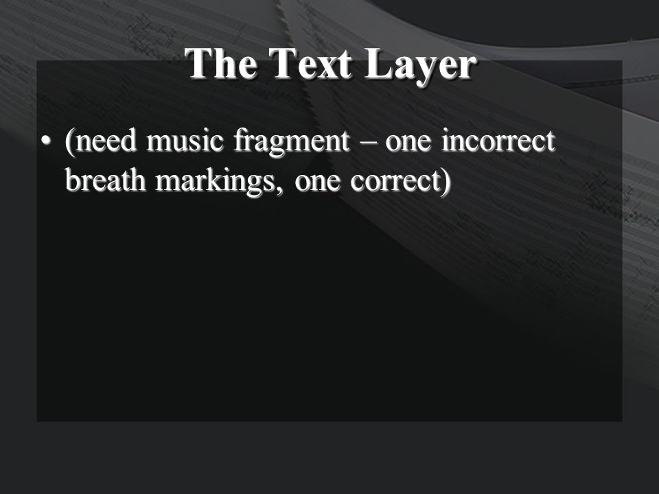 The Text Layer (need music fragment – one incorrect breath markings, one correct)(need music fragment – one incorrect breath markings, one correct)