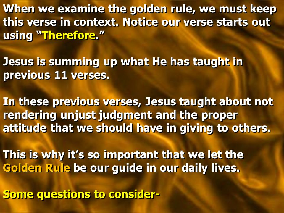 When we examine the golden rule, we must keep this verse in context.