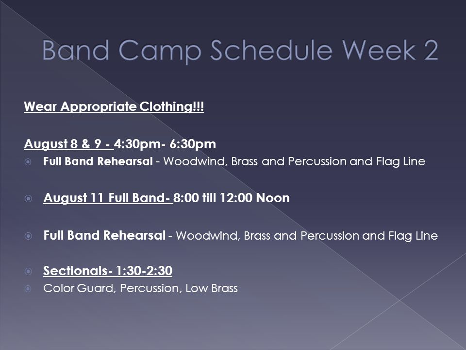  Wear Appropriate Clothing!!!  August 1 – 3 8:00 AM till 12 noon  Woodwind, Brass and Percussion Sectionals- 1:30-2:30  Monday, August 1 – Color G