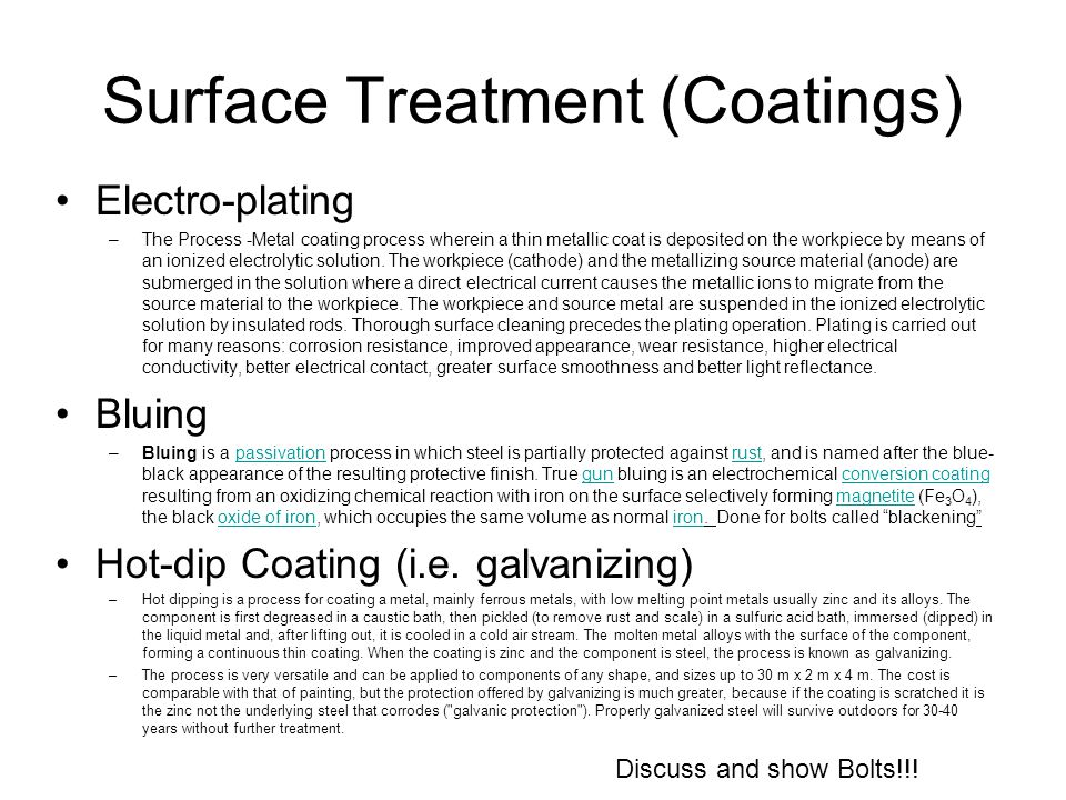Surface Treatment (Coatings) Electro-plating –The Process -Metal coating process wherein a thin metallic coat is deposited on the workpiece by means o