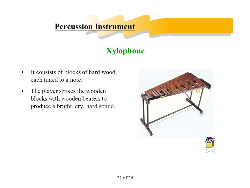 21 of 26 Percussion Instrument It consists of blocks of hard wood, each tuned to a note. The player strikes the wooden blocks with wooden beaters to p