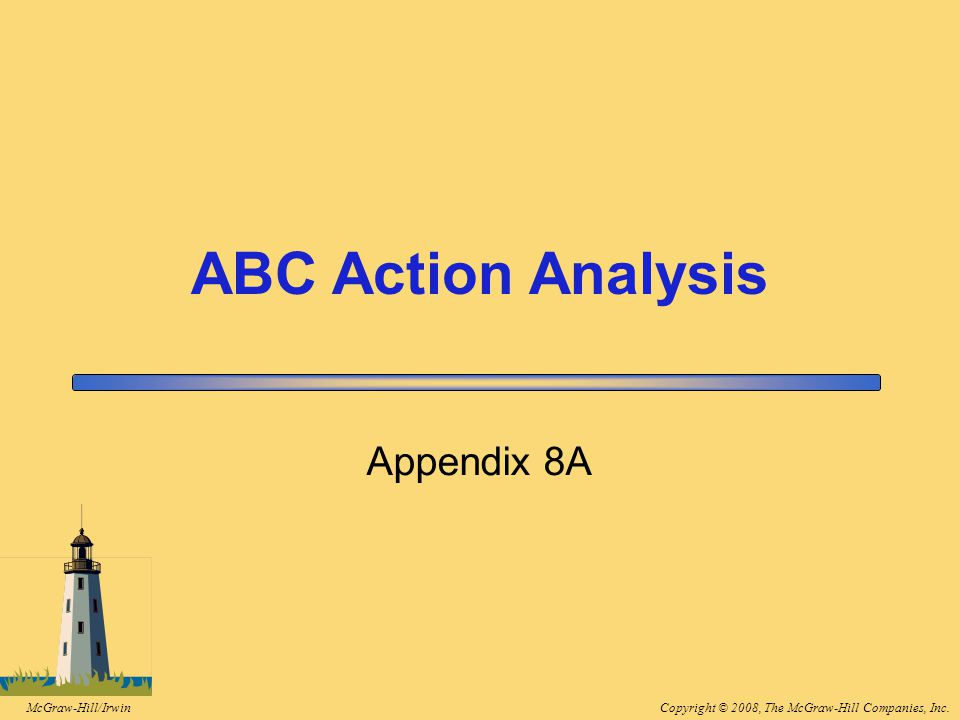 Copyright © 2008, The McGraw-Hill Companies, Inc.McGraw-Hill/Irwin Appendix 8A ABC Action Analysis
