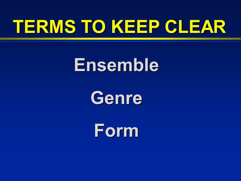 EnsembleGenreForm TERMS TO KEEP CLEAR