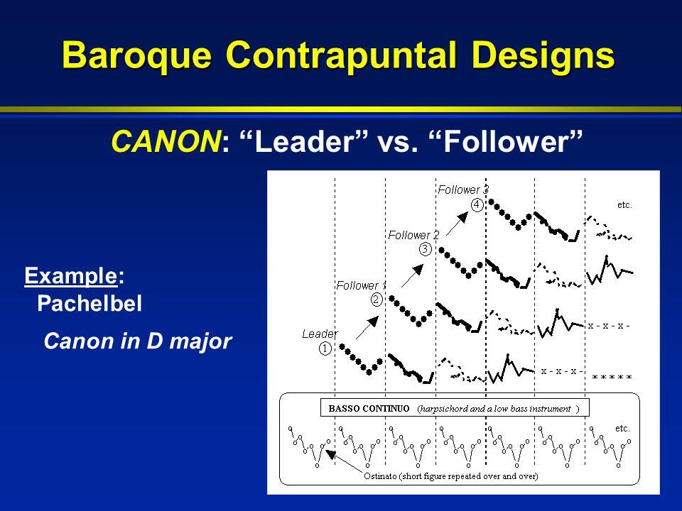 Baroque Contrapuntal Designs Example: Pachelbel Canon in D major CANON: Leader vs. Follower