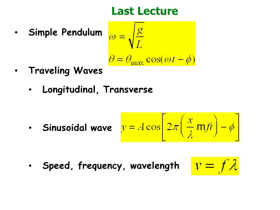 Simple Pendulum Traveling Waves Longitudinal, Transverse Sinusoidal wave Speed, frequency, wavelength Last Lecture