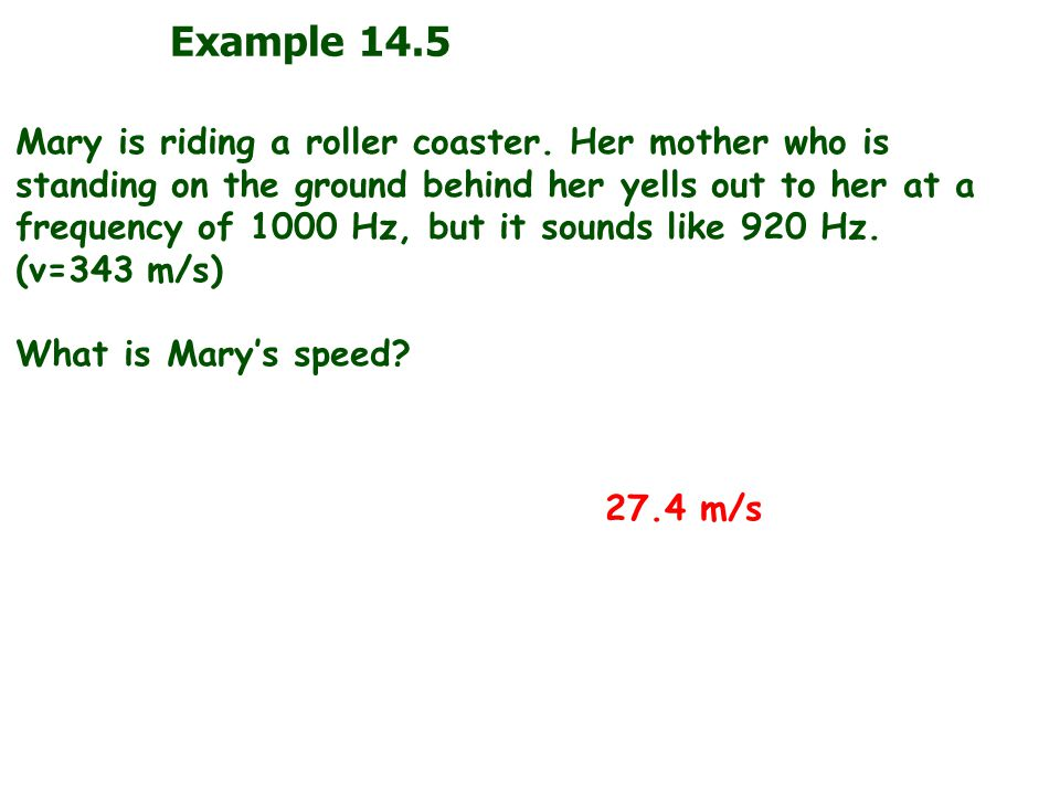 Example 14.5 Mary is riding a roller coaster.