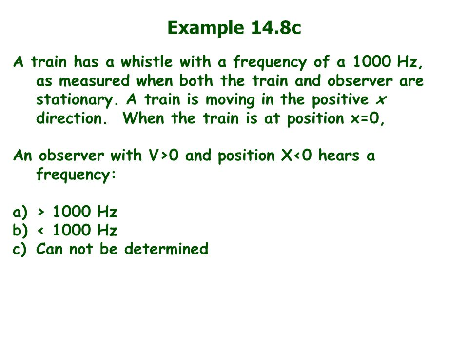 Example 14.8c A train has a whistle with a frequency of a 1000 Hz, as measured when both the train and observer are stationary.