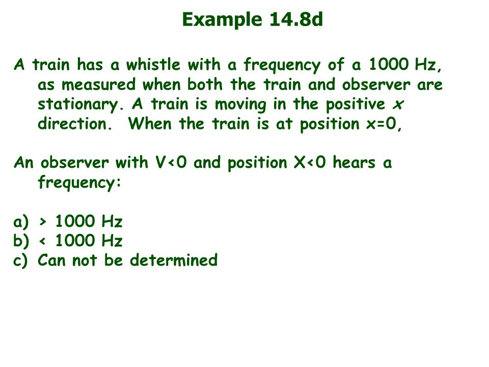 Example 14.8d A train has a whistle with a frequency of a 1000 Hz, as measured when both the train and observer are stationary.