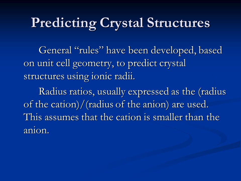 """Predicting Crystal Structures General """"rules"""" have been developed, based on unit cell geometry, to predict crystal structures using ionic radii. Radiu"""