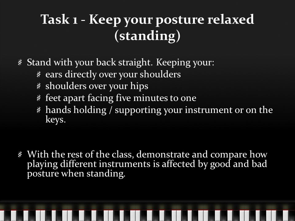 Task 2 - Keep your posture relaxed (sitting) Stand with your back straight.