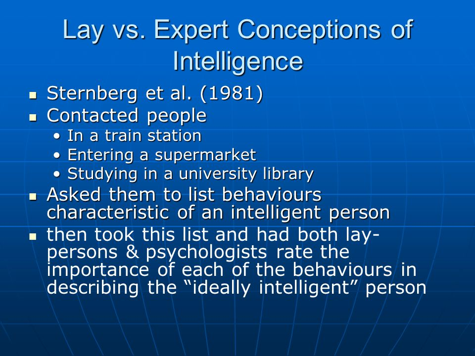 Lay vs.Expert Conceptions of Intelligence Sternberg et al.