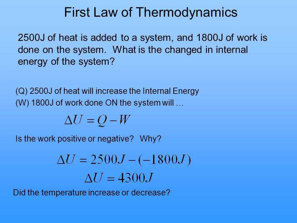 First Law of Thermodynamics 2500J of heat is added to a system, and 1800J of work is done on the system. What is the changed in internal energy of the