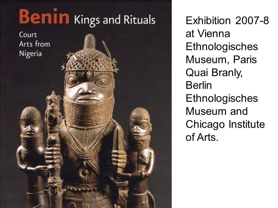 Exhibition 2007-8 at Vienna Ethnologisches Museum, Paris Quai Branly, Berlin Ethnologisches Museum and Chicago Institute of Arts.