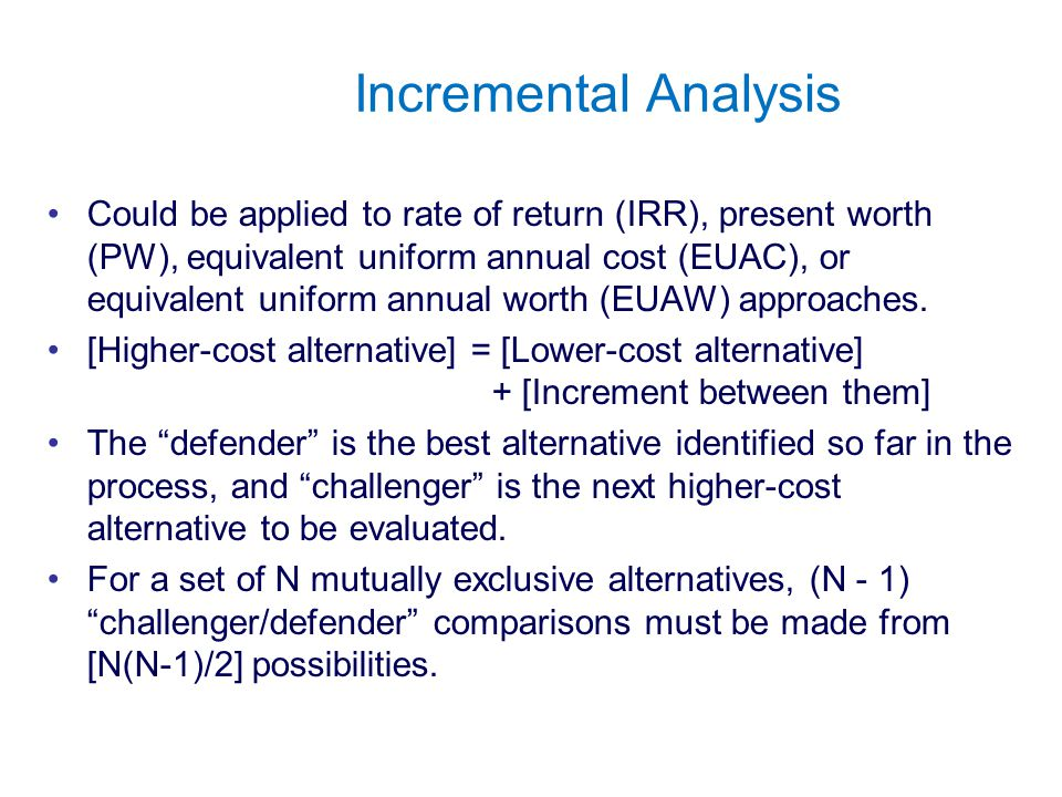 Copyright Oxford University Press 2009 Incremental Analysis Could be applied to rate of return (IRR), present worth (PW), equivalent uniform annual cost (EUAC), or equivalent uniform annual worth (EUAW) approaches.