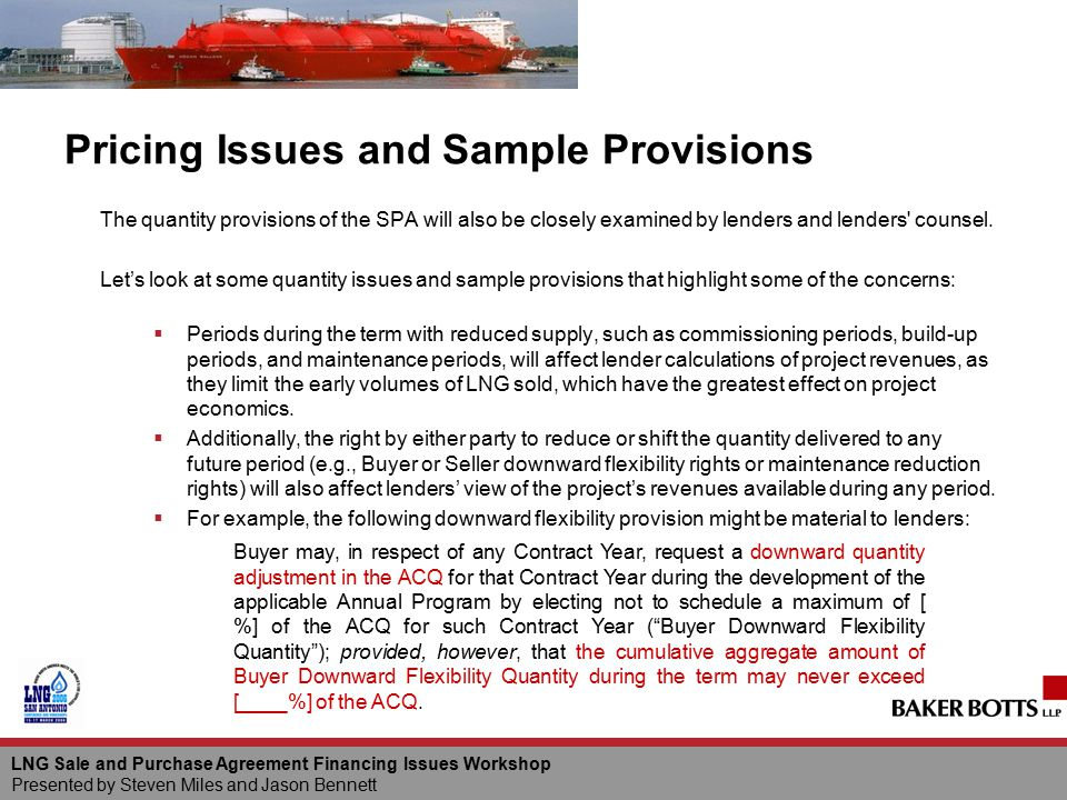 LNG Sale and Purchase Agreement Financing Issues Workshop Presented by Steven Miles and Jason Bennett Pricing Issues and Sample Provisions The quantit