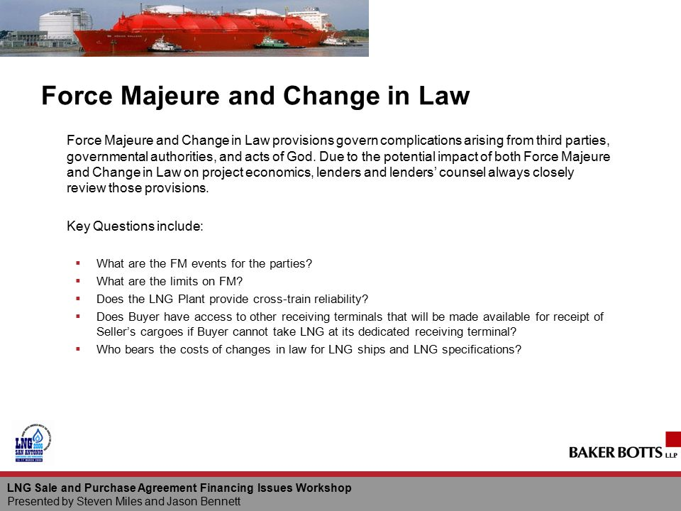 Force Majeure and Change in Law Force Majeure and Change in Law provisions govern complications arising from third parties, governmental authorities,