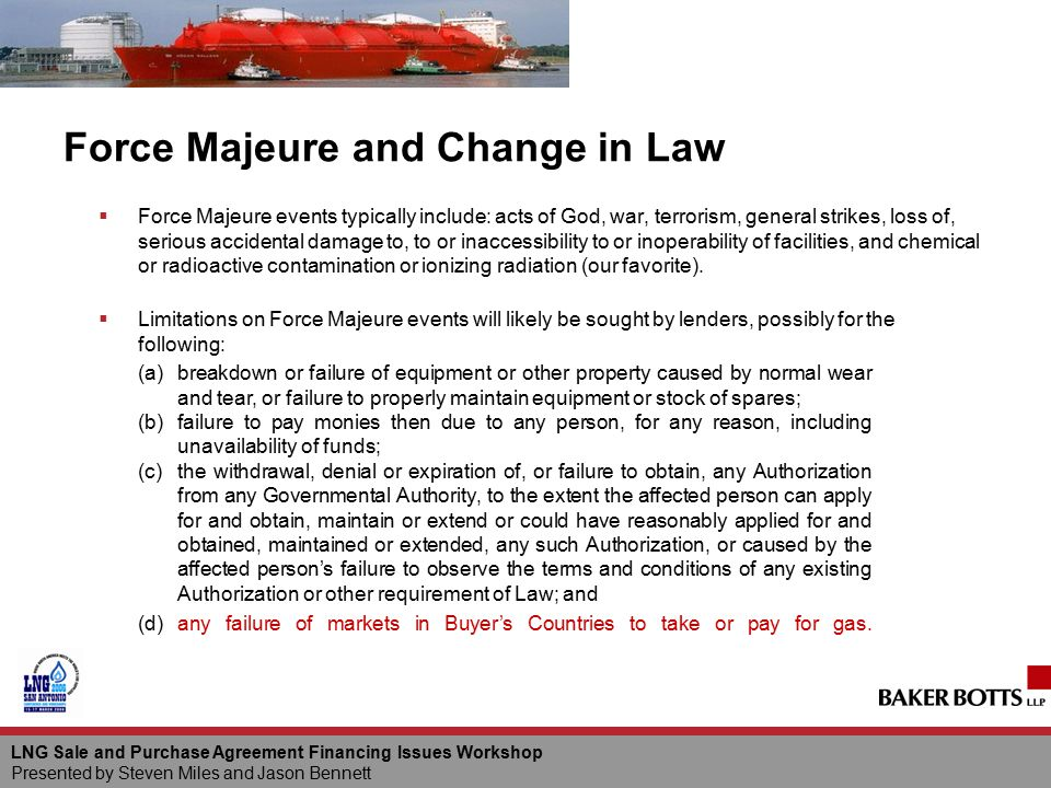 LNG Sale and Purchase Agreement Financing Issues Workshop Presented by Steven Miles and Jason Bennett Force Majeure and Change in Law  Force Majeure
