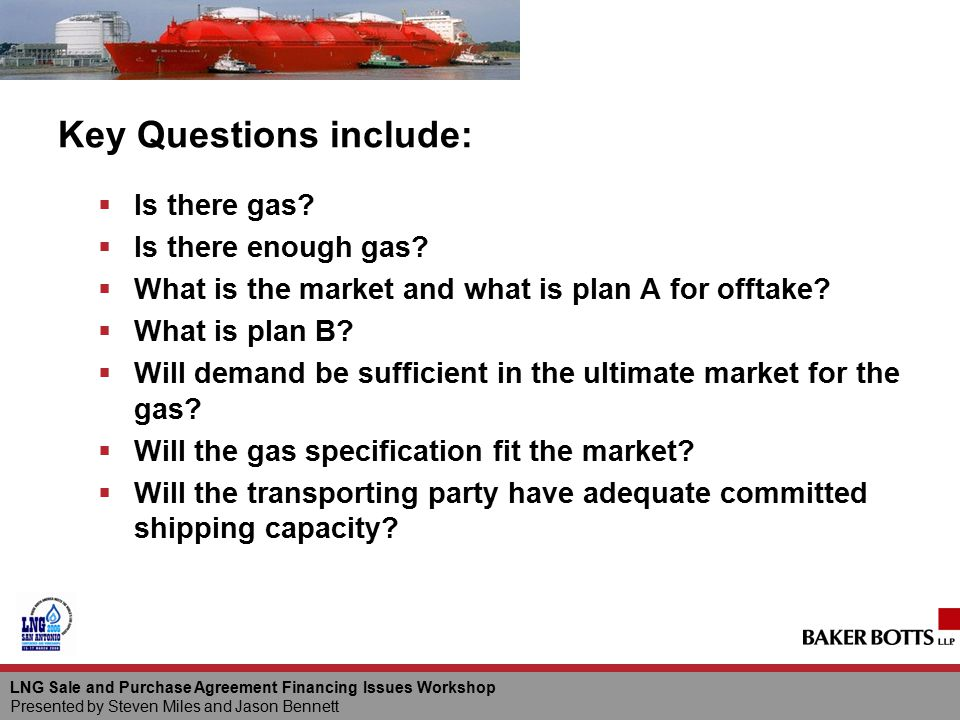 Key Questions include:  Is there gas?  Is there enough gas?  What is the market and what is plan A for offtake?  What is plan B?  Will demand be