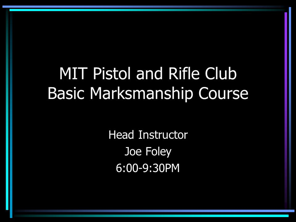 Follow through After making the shot, re-sight it Hold it (1-2 seconds) Call the shot Minimizes unneccessary movement before bullet leaves barrel Build muscle memory and tone –Rapid Fire training