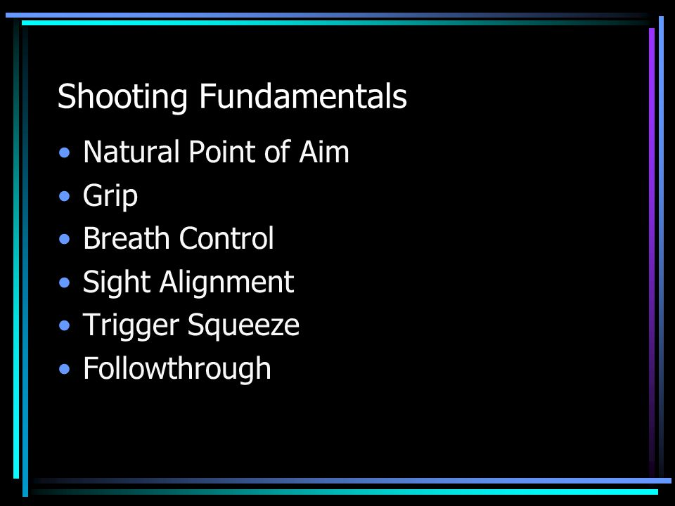Shooting Fundamentals Natural Point of Aim Grip Breath Control Sight Alignment Trigger Squeeze Followthrough