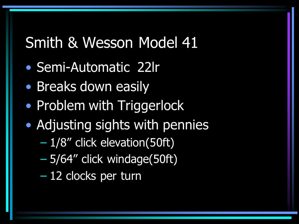 S&W Model 41(cont) Disassemble Parts: –Extractor, firing-pin –Slide-stop/ejector, trigger guard, hammer, safety, fore & back straps Magazine vs Clip –Clip does not have contained spring Demo feeding without barrel