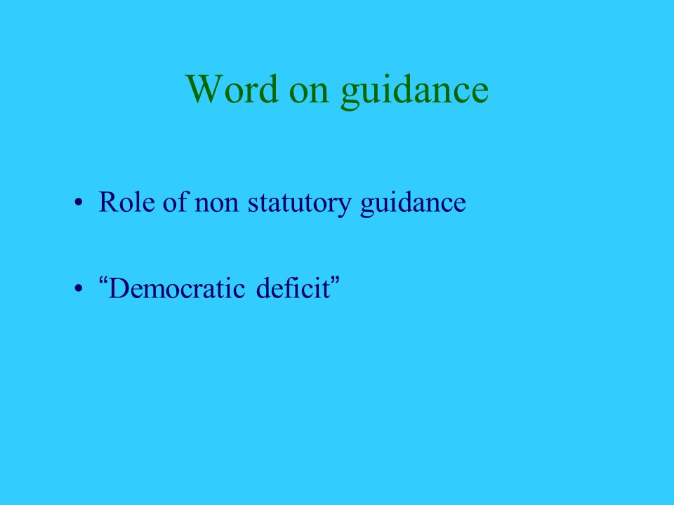 Word on guidance Role of non statutory guidance Democratic deficit