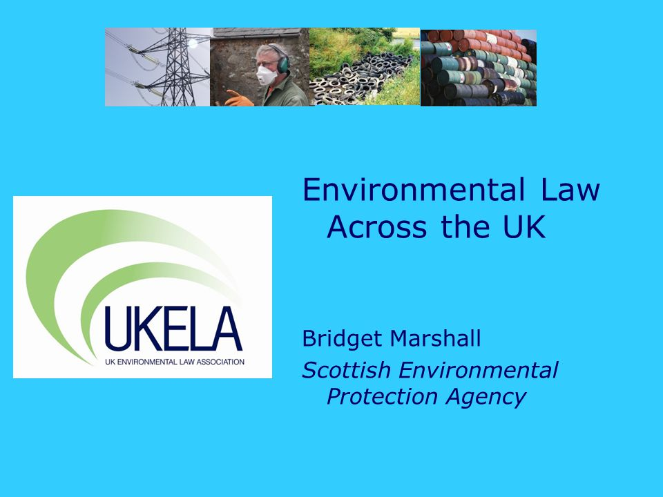 Environmental Law Across the UK Bridget Marshall Scottish Environmental Protection Agency