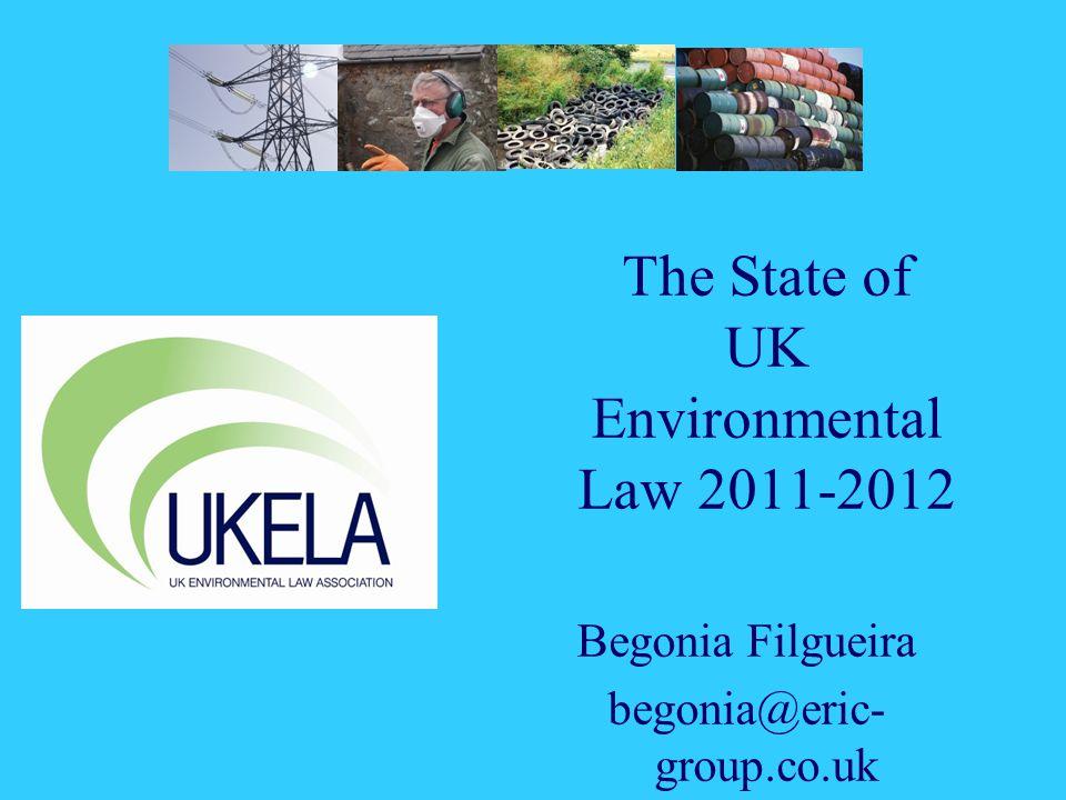 The State of UK Environmental Law 2011-2012 Begonia Filgueira begonia@eric- group.co.uk