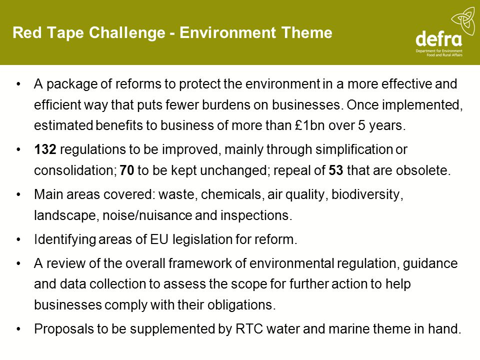 Red Tape Challenge - Environment Theme A package of reforms to protect the environment in a more effective and efficient way that puts fewer burdens on businesses.