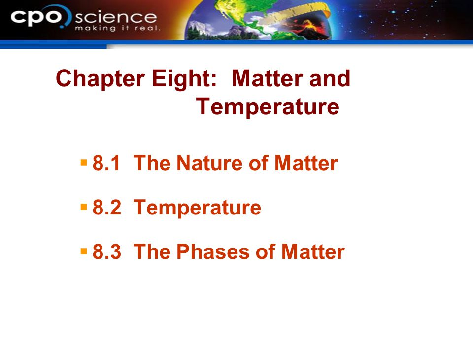 Chapter Eight: Matter and Temperature  8.1 The Nature of Matter  8.2 Temperature  8.3 The Phases of Matter