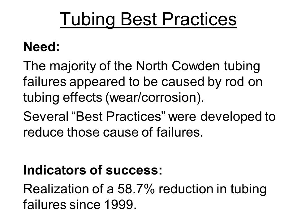 Need: The majority of the North Cowden tubing failures appeared to be caused by rod on tubing effects (wear/corrosion).