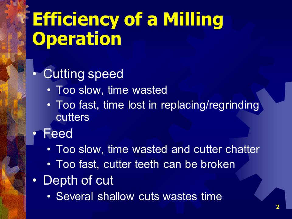 13 Ideal Rate of Feed Work advances into cutter, each successive tooth advances into work equal amount Produces chips of equal thickness Feed per tooth F = no.